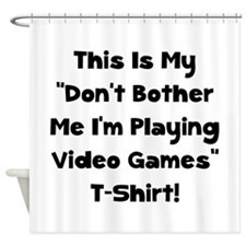 Don't Bother Me Video Games Shower Curtain