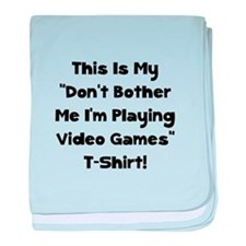 Don't Bother Me Video Games baby blanket