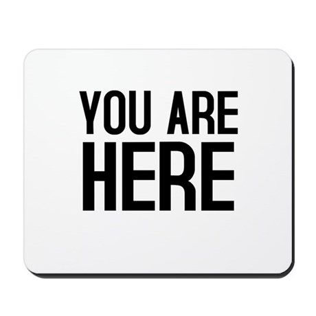 You Are Here (v1) Mousepad