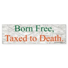 Born Free Taxed to Death Bumper Sticker