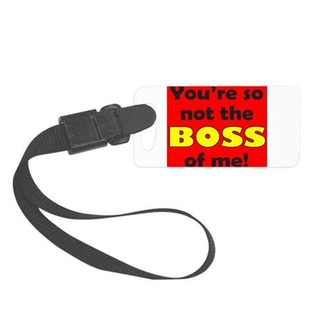 NOT THE BOSS OF ME Small Luggage Tag