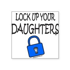 """LOCK UP YOUR DAUGHTERS Square Sticker 3"""" x 3"""""""