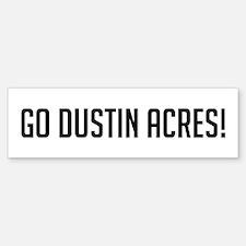 Go Dustin Acres Bumper Bumper Bumper Sticker