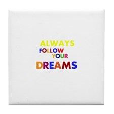 Always Follow Your Dreams Tile Coaster
