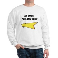Hi Have You Met Ted? Sweatshirt