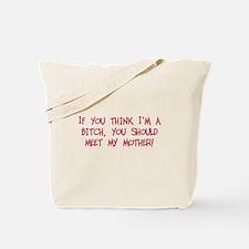 Think I'm a bitch? Meet mother Tote Bag