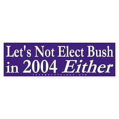 Not in 2004 Either Bumper Bumper Sticker
