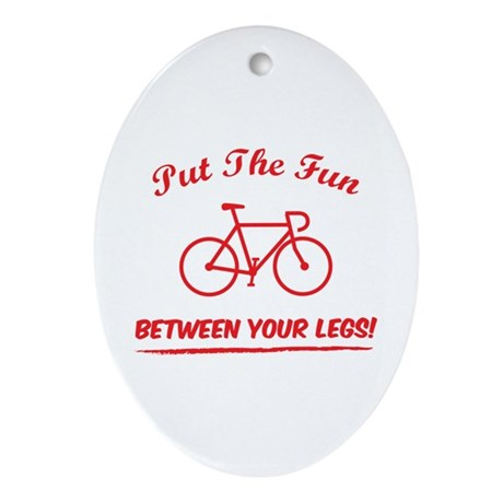 Put the fun between your legs! Ornament (Oval)