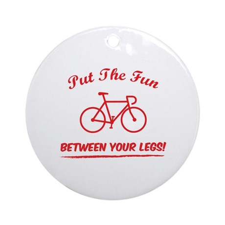 Put the fun between your legs! Ornament (Round)