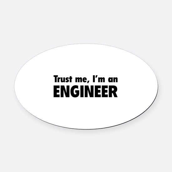 Trust me, I'm an engineer Oval Car Magnet