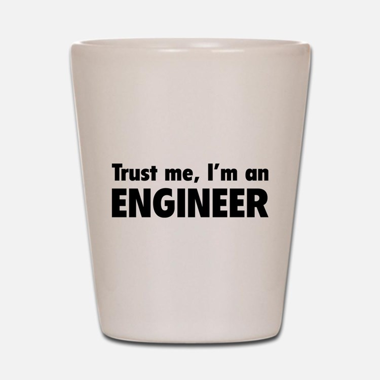 Trust me, I'm an engineer Shot Glass
