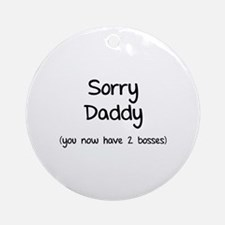 Sorry daddy Ornament (Round)