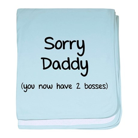Sorry daddy baby blanket
