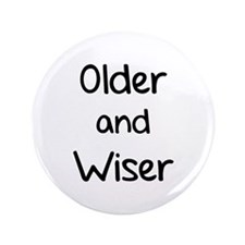 """Older and Wiser 3.5"""" Button"""
