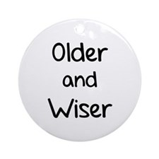 Older and Wiser Ornament (Round)