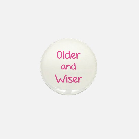 Older and Wiser Mini Button