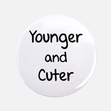 "Younger and cuter 3.5"" Button"