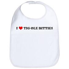I Love TIG-OLE-BITTIES Bib
