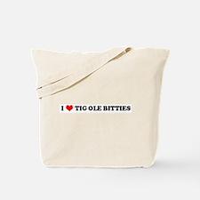 I Love TIG-OLE-BITTIES Tote Bag