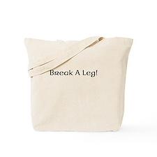 Break A Leg! Tote Bag