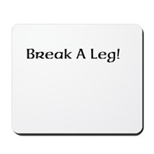 Break A Leg! Mousepad