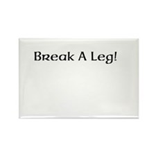 Break A Leg! Rectangle Magnet (100 pack)