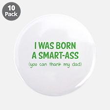 """I was born a smart-ass 3.5"""" Button (10 pack)"""
