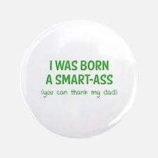 """I was born a smart-ass 3.5"""" Button (100 pack)"""