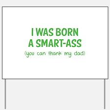 I was born a smart-ass Yard Sign