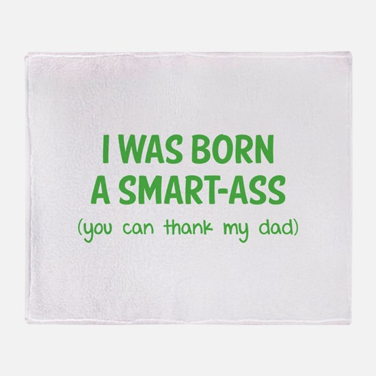 I was born a smart-ass Throw Blanket