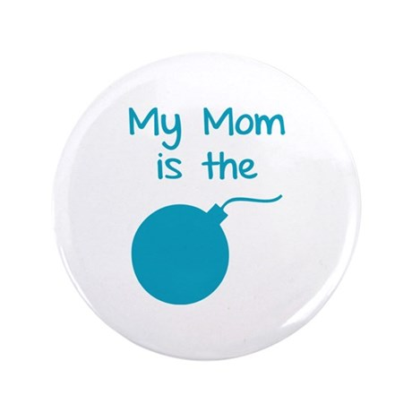 "My mom is the bomb 3.5"" Button"