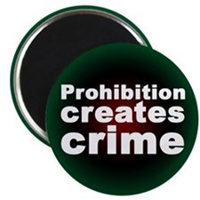 """Prohibition creates crime"" Magnet"