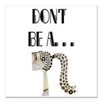 Dont be a horses arse. Square Car Magnet 3