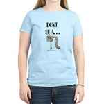 Dont be a horses arse. Women's Light T-Shirt