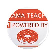 "Drama Teacher Powered By Doughnuts 3.5"" Button"