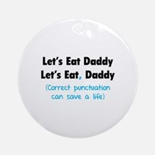 Let's eat Daddy Ornament (Round)