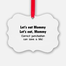 Let's eat Mommy Ornament