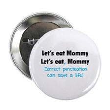 "Let's eat Mommy 2.25"" Button"