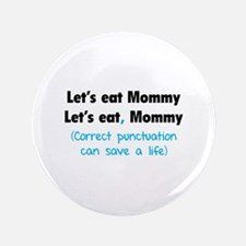 "Let's eat Mommy 3.5"" Button"