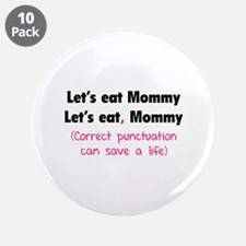 """Let's eat Mommy 3.5"""" Button (10 pack)"""