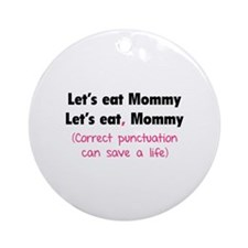 Let's eat Mommy Ornament (Round)