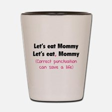 Let's eat Mommy Shot Glass