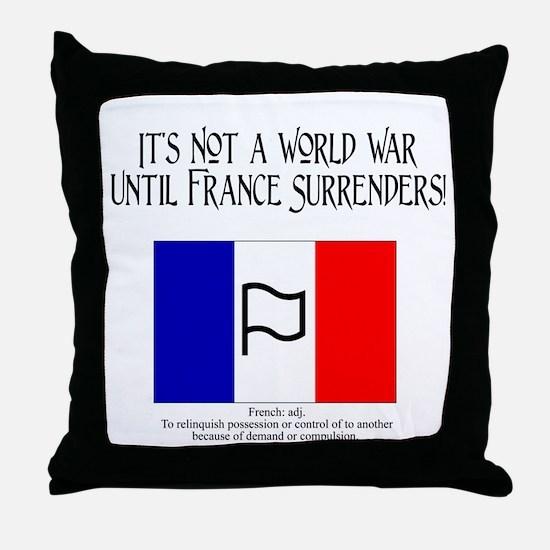 It's Not a World War Until Fr Throw Pillow