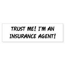 TRUST ME! INSURANCE AGENT Bumper Sticker
