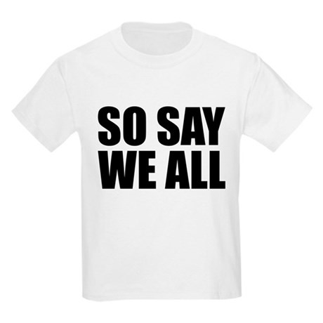 BSG - SO SAY WE ALL Kids Light T-Shirt