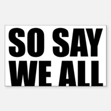 BSG - SO SAY WE ALL Decal