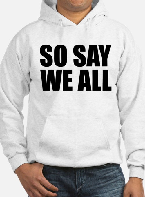 BSG - SO SAY WE ALL Hoodie