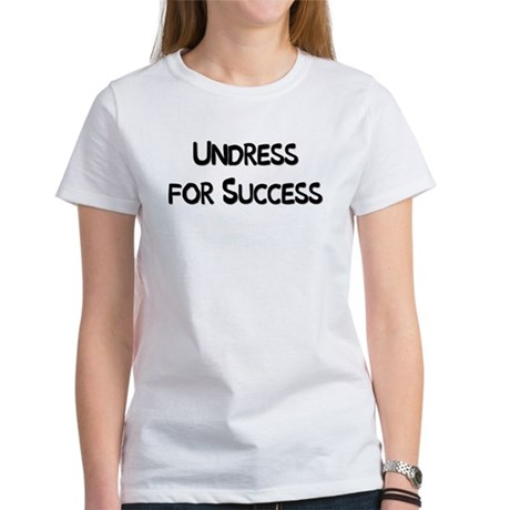 Undress for Success Women's T-Shirt