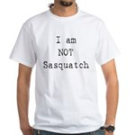 I'm Not Sasquatch Big Foot White T-Shirt