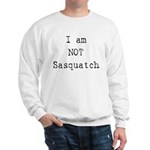 I'm Not Sasquatch Big Foot Sweatshirt